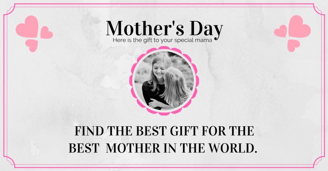 Find The best gift for the best mother in the world. 1140x597 - The Best Gift for Your Mother